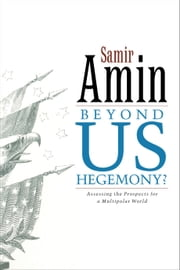 Beyond US Hegemony - Assessing the Prospects for a Multipolar World ebook by Samir Amin
