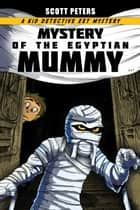 Mystery of the Egyptian Mummy - Mummies For Kids ebook by Scott Peters