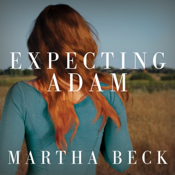 Expecting Adam - A True Story of Birth, Rebirth, and Everyday Magic audiobook by Martha Beck