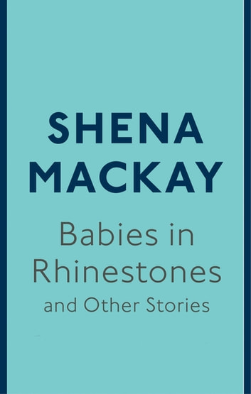 Babies in Rhinestones and Other Stories ebook by Shena Mackay