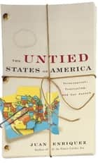 The Untied States of America ebook by Juan Enriquez