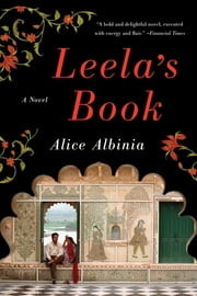 Leela's Book: A Novel ebook by Alice Albinia