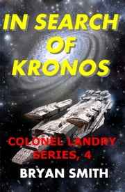 In Search Of Kronos: Colonel Landry Series, 4 ebook by Bryan Smith