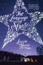 The Language of Stars eBook by Louise Hawes
