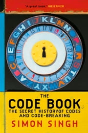 The Code Book: The Secret History of Codes and Code-breaking ebook by Simon Singh