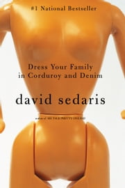 Dress Your Family in Corduroy and Denim ebook by David Sedaris