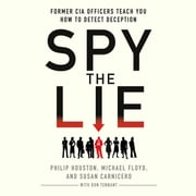 Spy the Lie - Former CIA Officers Teach You How to Detect Deception audiobook by Philip Houston, Michael Floyd, Susan Carnicero,...