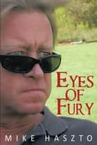 Eyes of Fury ebook by Mike Haszto