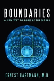 Boundaries - A New Way to Look at the World ebook by Ernest Hartmann M.D.