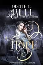 Anna's Hope Episode Five ebook by Odette C. Bell