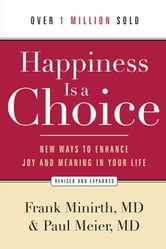 Happiness Is a Choice - New Ways to Enhance Joy and Meaning in Your Life ebook by Frank Minirth,Paul Meier