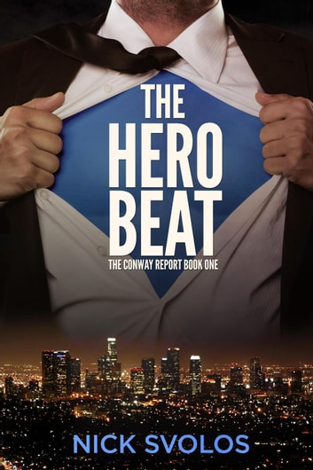 The Hero Beat - The Conway Report, #1 ebook by Nick Svolos