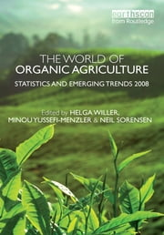The World of Organic Agriculture - Statistics and Emerging Trends 2008 ebook by Minou Yussefi-Menzler,Helga Willer,Neil Sorensen