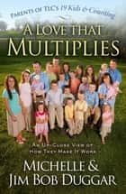A Love That Multiplies ebook by Michelle Duggar,Jim Bob Duggar