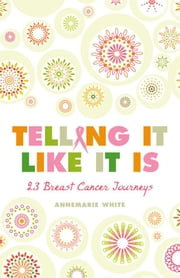 Telling It Like It Is - 23 Breast Cancer Journeys ebook by AnneMarie White