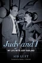 Judy and I - My Life with Judy Garland ebook by Sid Luft, Randy L. Schmidt