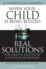 When Your Child Is Being Bullied - Real Solutions for Parents, Educators & Other Professionals ebook by J. E. DiMarco,M. K. Newman
