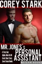 Mr. Jones's Personal Assistant - A Sexy Gay Alpha Male M/M Erotic Short Story from Steam Books eBook by Corey Stark, Steam Books