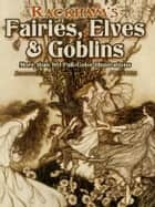 Rackham's Fairies, Elves and Goblins - More than 80 Full-Color Illustrations ebook by Jeff A. Menges