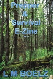 Prepper & Survival E-Zine 4 - Monthly electronic magazine ebook by L M Boelz
