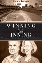 Winning In The Last Inning ebook by Robert Preston
