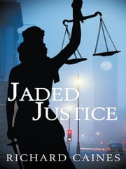 Jaded Justice ebook by Richard Caines