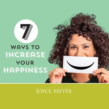 7 Ways to Increase Your Happiness audiobook by Joyce Meyer
