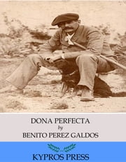 Dona Perfecta ebook by Benito Perez Galdos,Mary J. Serrano