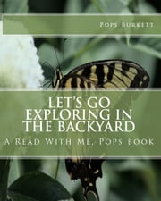 Let's Go Exploring In the Backyard ebook by Pops Burkett