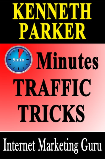 The Five Minute Traffic Trick: How To Get Instant Traffic and Instant High PR Links To Your Squidoo Lenses and HubPages ebook by Kenneth Parker