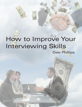 How to Improve Your Interviewing Skills ebook by Dale T. Phillips