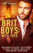 Brit Boys: With Toys ebook by Lucy Felthouse, Ashe Barker, M.K. Elliott,...