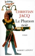 Le Pharaon noir eBook by Christian JACQ