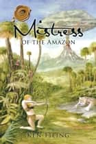Mistress of the Amazon ebook by Ken Filing