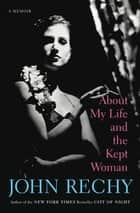 About My Life and the Kept Woman - A Memoir ebook by John Rechy