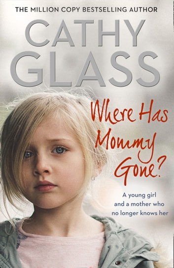 Where Has Mommy Gone?: When there is nothing left but memories… ebook by Cathy Glass