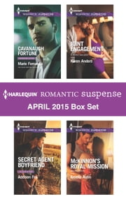 Harlequin Romantic Suspense April 2015 Box Set - Cavanaugh Fortune\Secret Agent Boyfriend\Joint Engagement\McKinnon's Royal Mission ebook by Marie Ferrarella,Addison Fox,Karen Anders,Amelia Autin