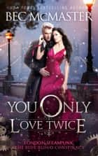 You Only Love Twice - London Steampunk vampire romance ebook by Bec McMaster