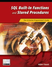 SQL Built-In Functions and Stored Procedures: The I5/iSeries Programmer's Guide ebook by Faust, Mike