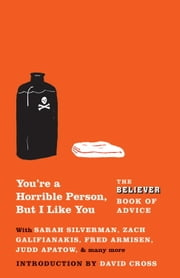 You're a Horrible Person, But I Like You ebook by The Believer