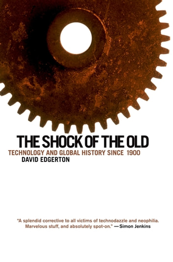 The Shock of the Old - Technology and Global History since 1900 ebook by David Edgerton