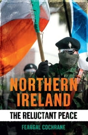 Northern Ireland - The Reluctant Peace ebook by Feargal Cochrane