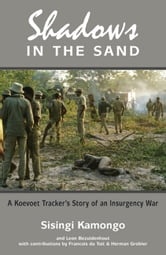 Shadows in the Sand: A Koevoet Tracker's Story of an Insurgency War - A Koevoet Tracker's Story of an Insurgency War ebook by Kamongo, Sisingi; Bezuidenhout, Leon