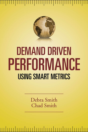 Demand Driven Performance - Operational Metrics for the 21st Century ebook by Debra Smith,Chad Smith