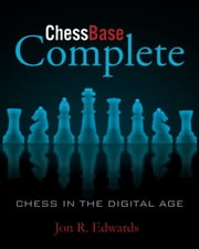 ChessBase Complete - Chess in the Digital Age ebook by Jon Edwardsd,Karsten Müller