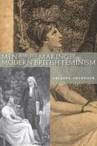 Men and the Making of Modern British Feminism ebook by Arianne Chernock