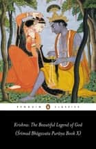 Krishna: The Beautiful Legend of God - Srimad Bhagavata Purana ebook by Edwin F. Bryant, none