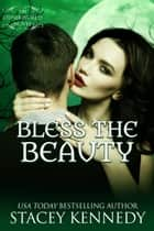 Bless The Beauty ebook by Stacey Kennedy