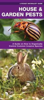 House & Garden Pests - How to Organically Control Common Invasive Species ebook by James Kavanagh,Raymond Leung