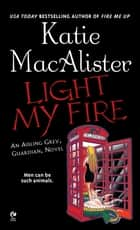 Light My Fire - An Aisling Grey, Guardian, Novel ebook by